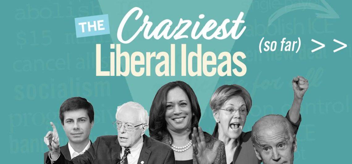 The Craziest Liberal Ideas… So Far